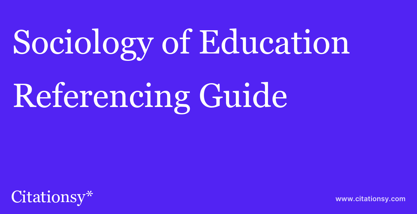 cite Sociology of Education  — Referencing Guide